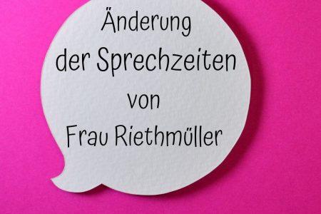 Änderung der Sprechzeiten von Frau Riethmüller