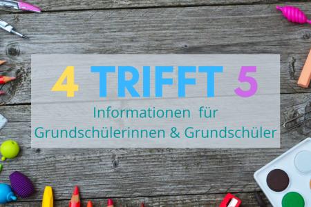 """""""4 trifft 5"""" – Informationen für Grundschülerinnen und Grundschüler"""