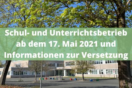 Schul- und Unterrichtsbetrieb ab dem 17. Mai 2021 und Informationen zur Versetzung