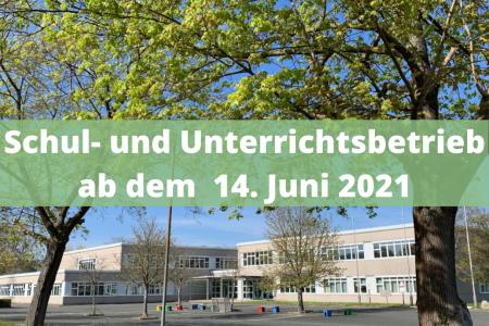 Schul- und Unterrichtsbetrieb ab dem 14. Juni 2021